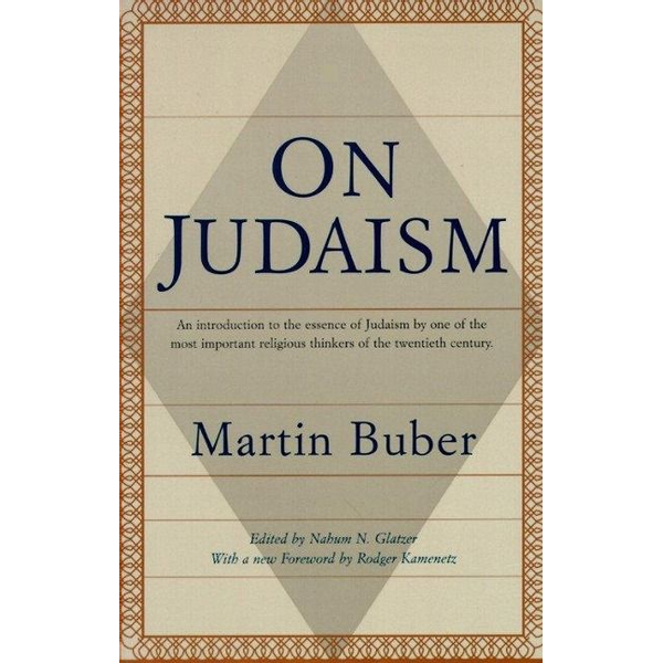 Buber, Martin - On Judaism: An Introduction to the Essence of Judaism by One of the Most Important Religious Thinkers of the Twentieth Century