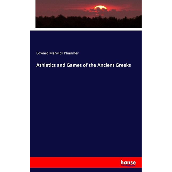 Plummer, Edward Marwick - Athletics and Games of the Ancient Greeks