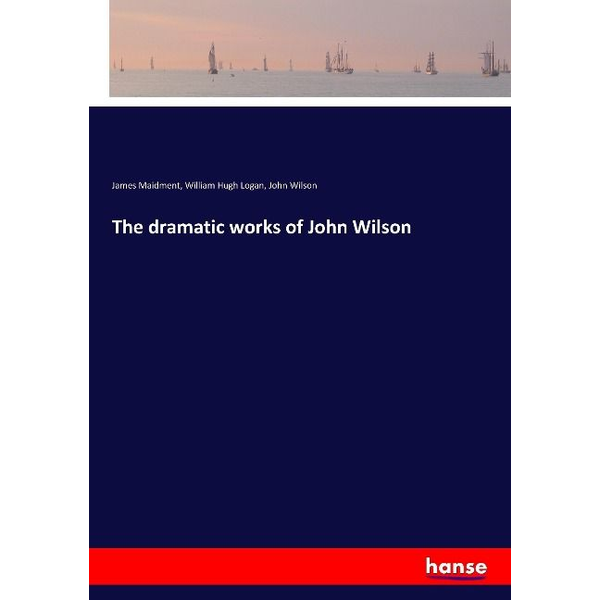 Maidment, James - The dramatic works of John Wilson