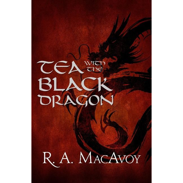 MacAvoy, R. a. - Tea with the Black Dragon
