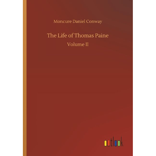 Conway, Moncure Daniel - The Life of Thomas Paine