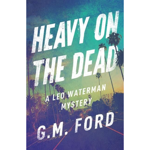 Ford, G. M. - Heavy on the Dead
