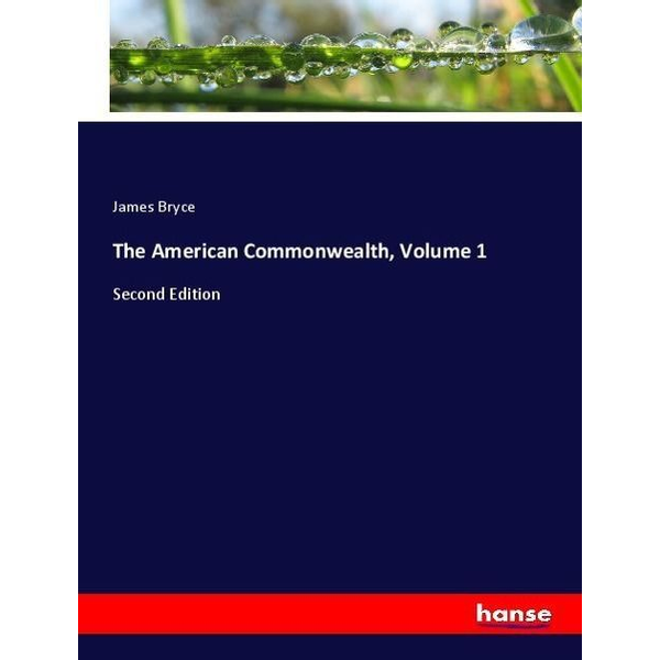 Bryce, James - The American Commonwealth, Volume 1