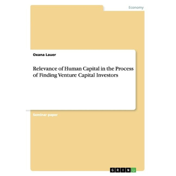 Lauer, Oxana - Relevance of Human Capital in the Process of Finding Venture Capital Investors