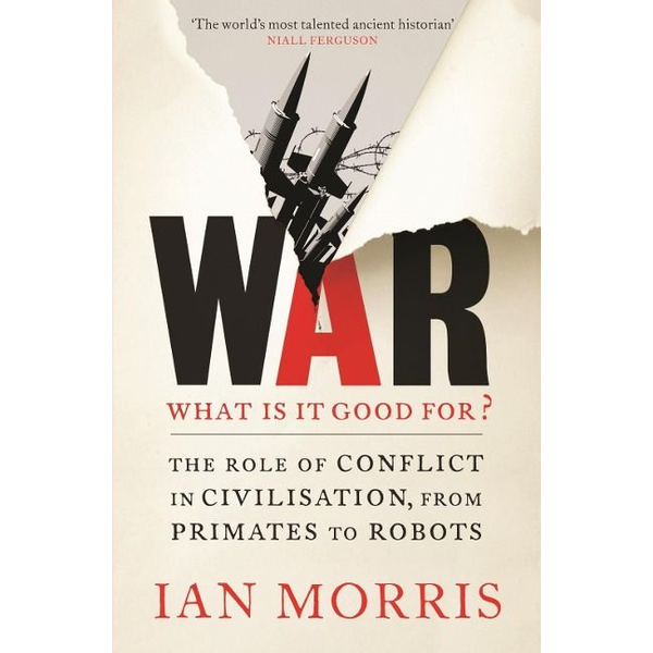 Morris, Ian - Allen & Unwin War: What is it good for? book History English Paperback 512 pages