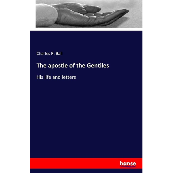 Ball, Charles R. - The apostle of the Gentiles
