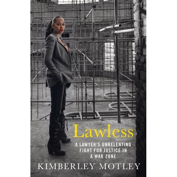 Motley, Kimberley - Lawless: A Lawyer's Unrelenting Fight for Justice in a War Zone