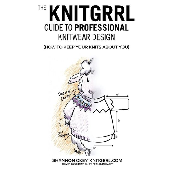 Okey, Shannon - The Knitgrrl Guide to Professional Knitwear Design