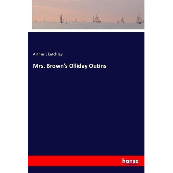 Sketchley, Arthur - Mrs. Brown's Olliday Outins