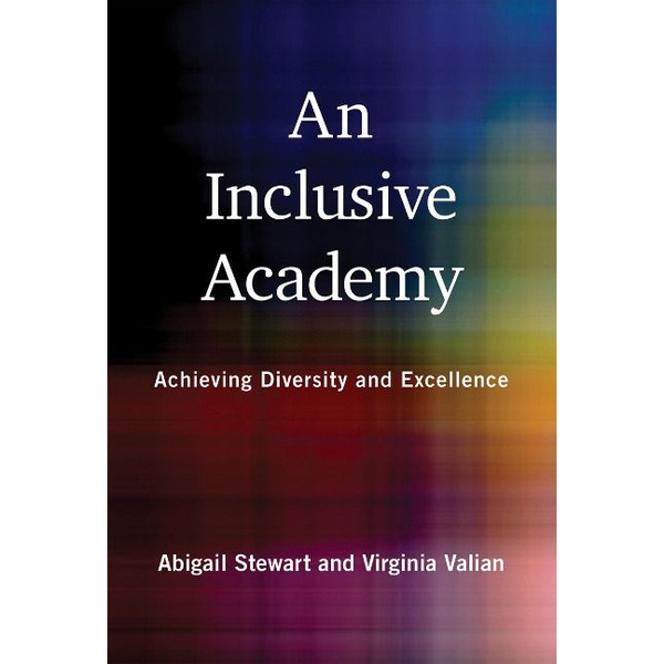 Stewart, Abigail J. - An Inclusive Academy: Achieving Diversity and Excellence