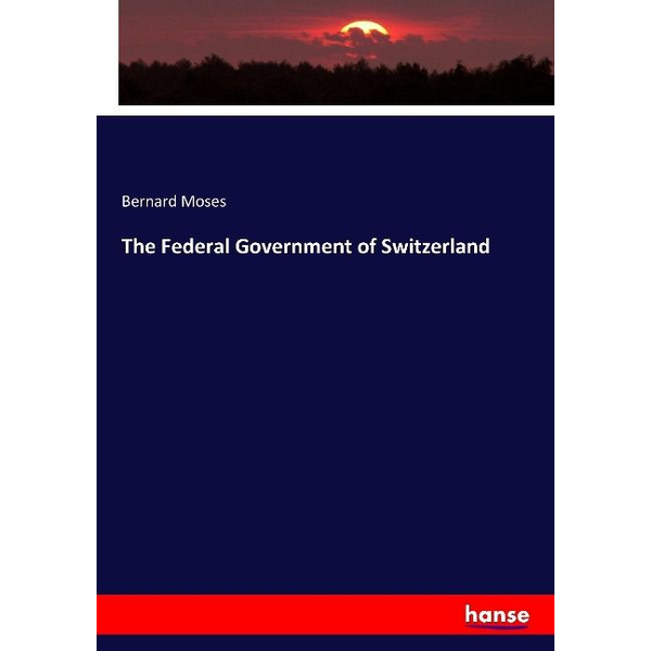 Moses, Bernard - The Federal Government of Switzerland