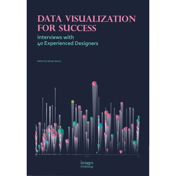 Braun, Steven - Data Visualization for Success: Interviews with 40 Experienced