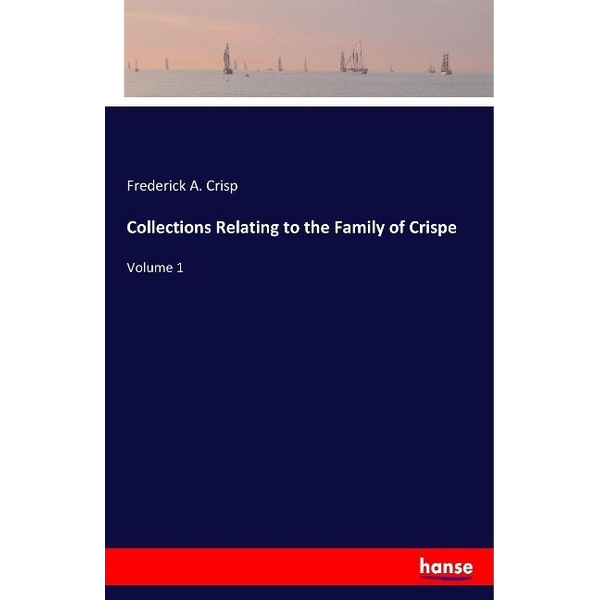 Crisp, Frederick A. - Collections Relating to the Family of Crispe