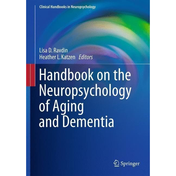 Springer US - Handbook on the Neuropsychology of Aging and Dementia