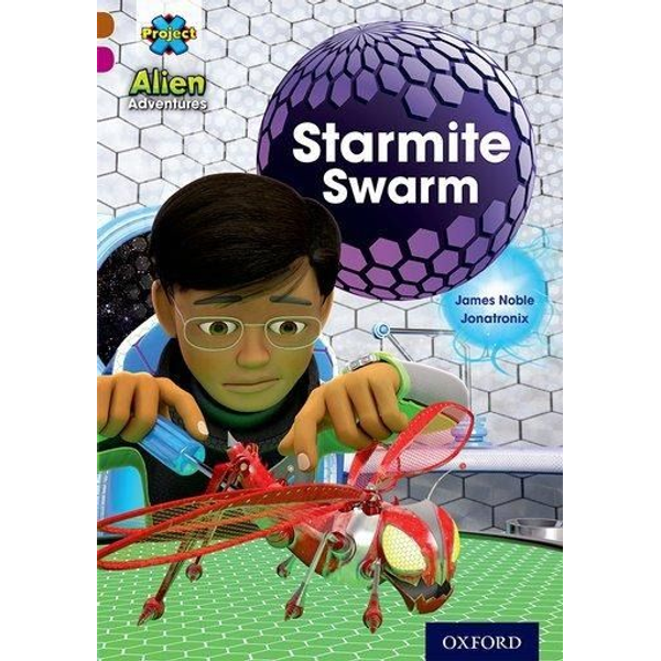 Noble, James - Project X Alien Adventures: Brown Book Band, Oxford Level 10: Starmite Swarm