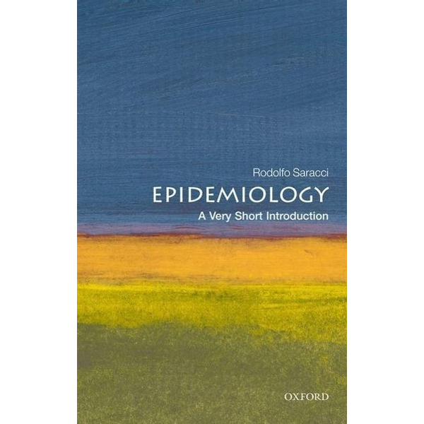 Saracci, Rodolfo (Honorary Director of Research in Epidemiology at the Italian National Research Council at Pisa, Italy) - ISBN Epidemiology: A Very Short Introduction 160 pages English