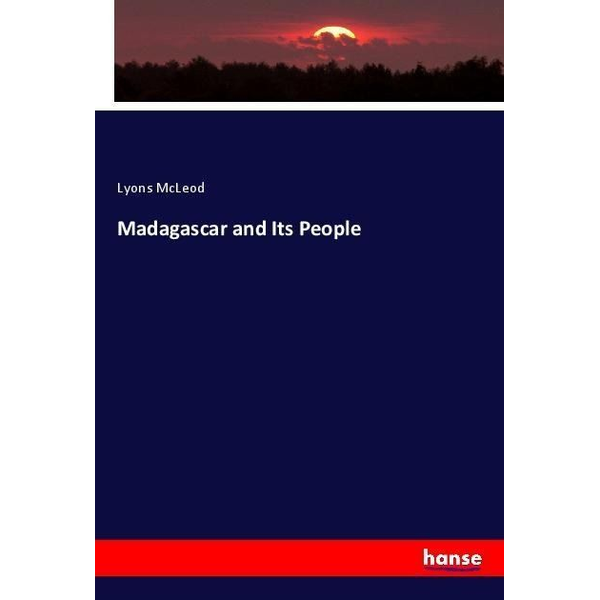 McLeod, Lyons - Madagascar and Its People