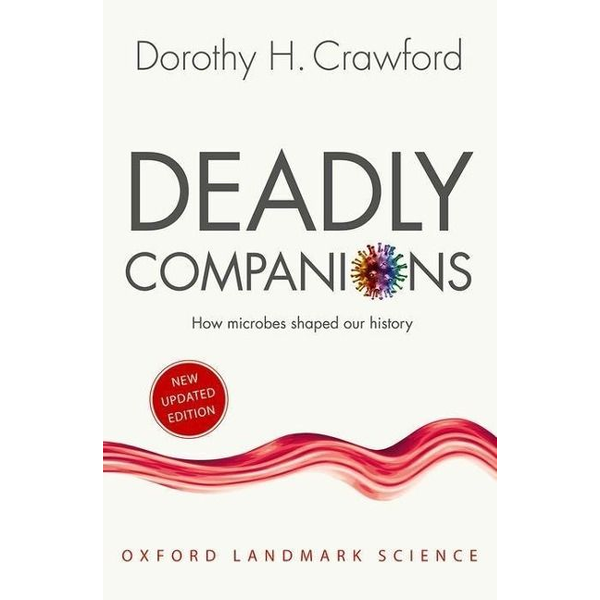 Crawford, Dorothy H. (Professor of Medical Microbiology and Assistant Principal for the Public Understanding of Medicine, University of Edinburgh) - ISBN Deadly Companions ( How Microbes Shaped our History ) book English Paperback 272 pages