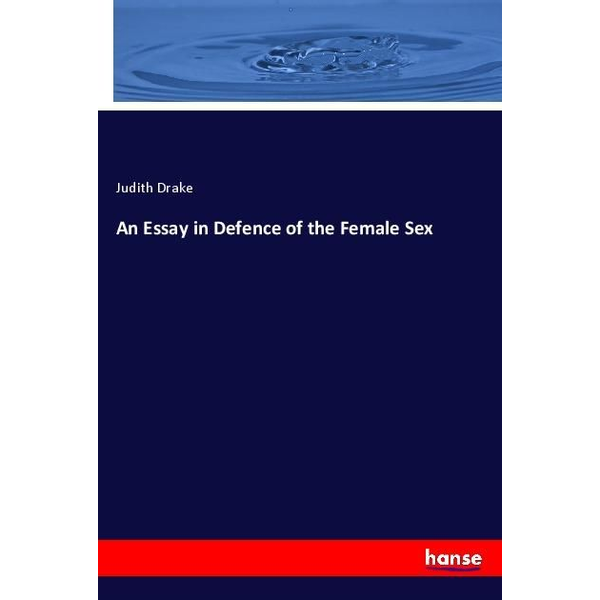 Drake, Judith - An Essay in Defence of the Female Sex