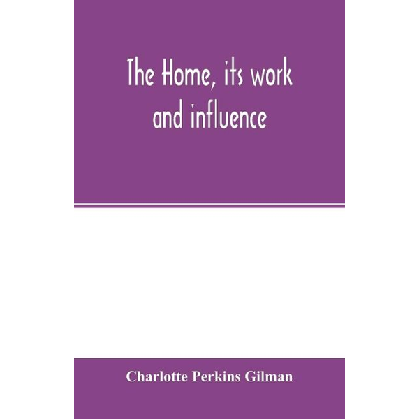 Perkins Gilman, Charlotte - The home, its work and influence