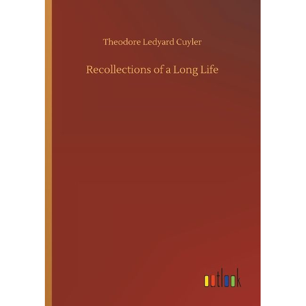 Cuyler, Theodore Ledyard - Recollections of a Long Life