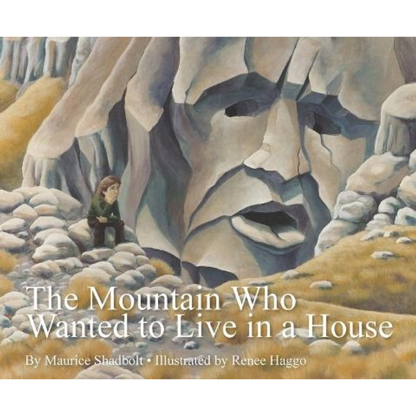 Shadbolt, Maurice - The Mountain Who Wanted to Live in a House