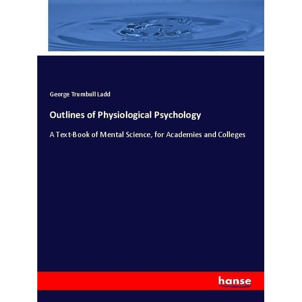 Trumbull Ladd, George - Outlines of Physiological Psychology