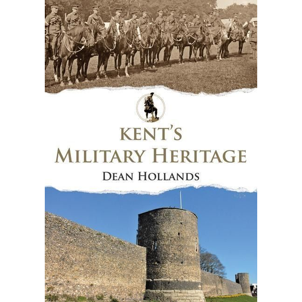 Hollands, Dean - Kent's Military Heritage