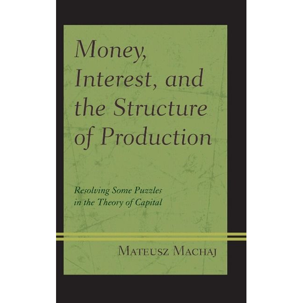 Machaj, Mateusz - Money, Interest, and the Structure of Production