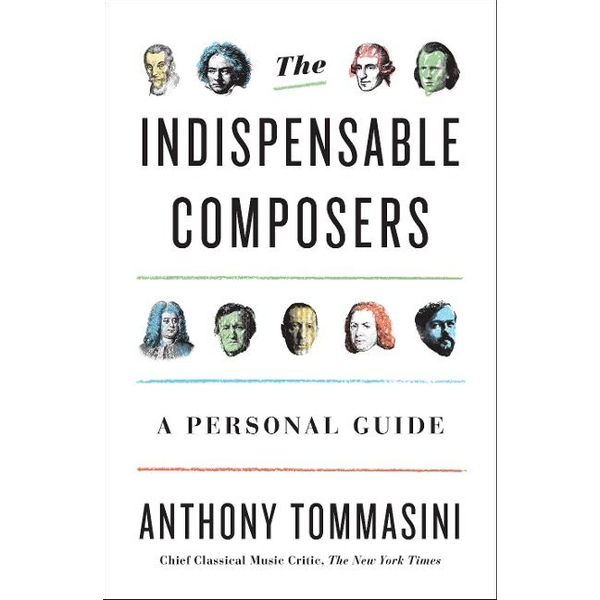 Tommasini, Anthony - The Indispensable Composers: A Personal Guide