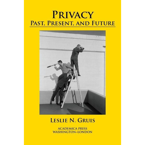 Gruis, Leslie N. - Privacy: Past, Present, and Future