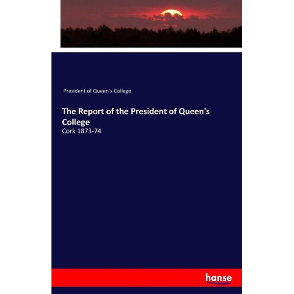 President of Queen´s College - The Report of the President of Queen's College