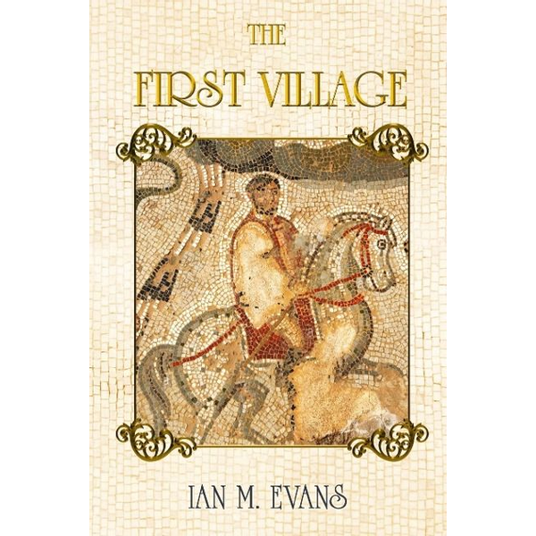 Evans, Ian M. - The First Village
