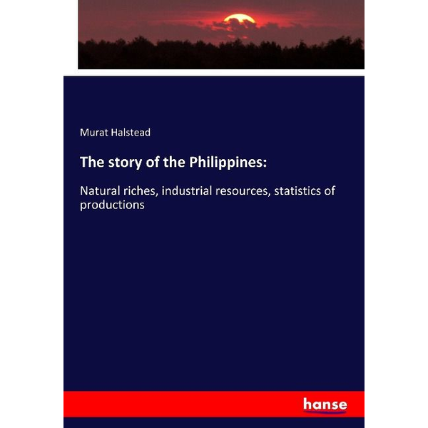 Halstead, Murat - The story of the Philippines: