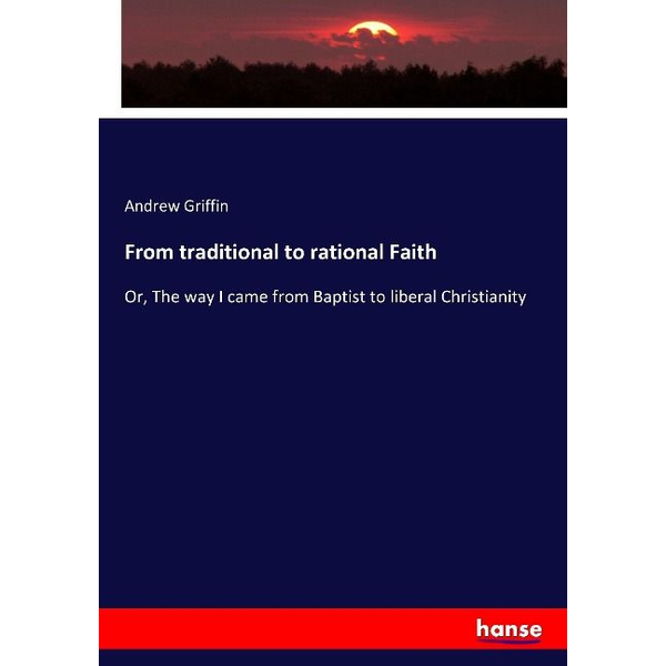 Griffin, Andrew - From traditional to rational Faith