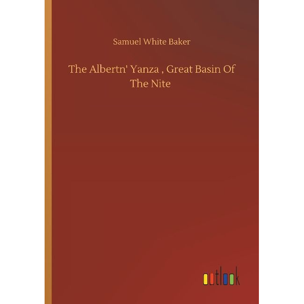 Baker, Samuel White - The Albertn' Yanza , Great Basin Of The Nite