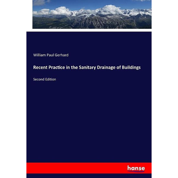 Gerhard, William Paul - Recent Practice in the Sanitary Drainage of Buildings