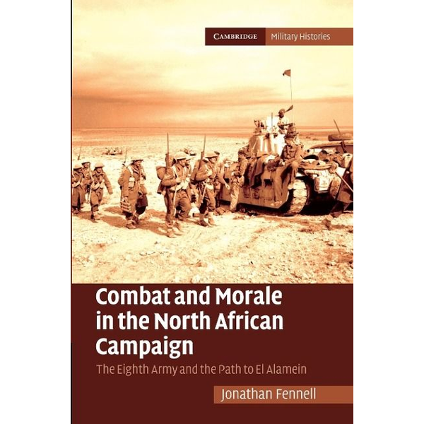 Fennell, Jonathan - Combat and Morale in the North African             Campaign