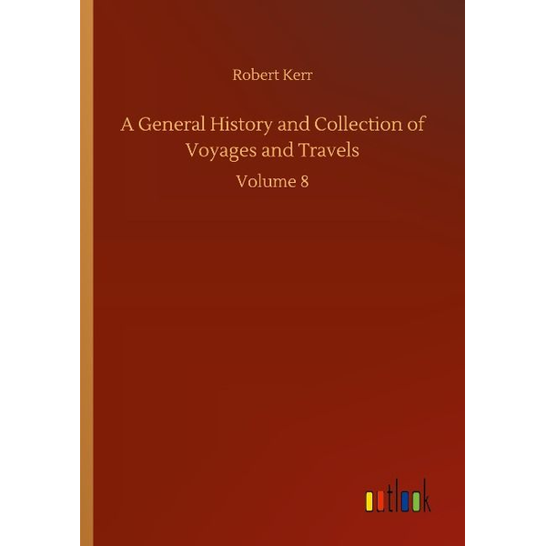 Kerr, Robert - A General History and Collection of Voyages and Travels