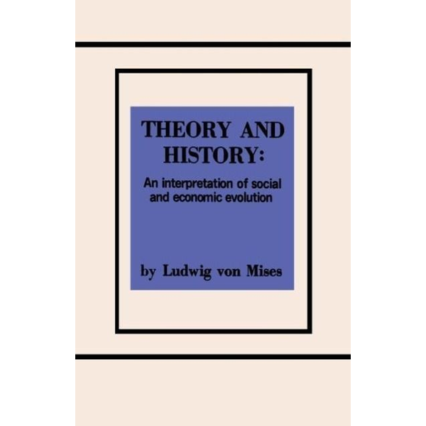 Mises, Ludwig Von - Theory and History An Interpretation of Social and Economic Evolution