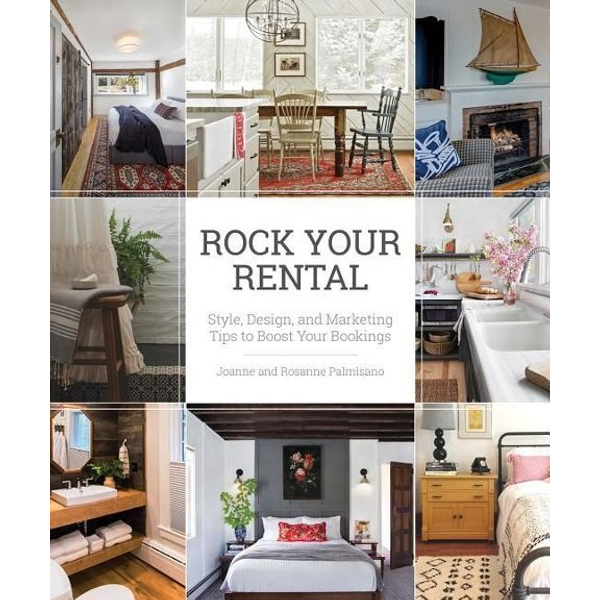Palmisano, Joanne - Rock Your Rental: Style, Design, and Marketing Tips to Boost Your Bookings