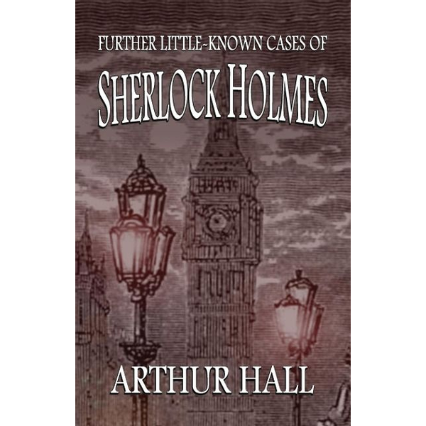 Hall, Arthur - Further Little-Known Cases of Sherlock Holmes