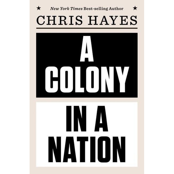 Hayes, Chris - A Colony in a Nation