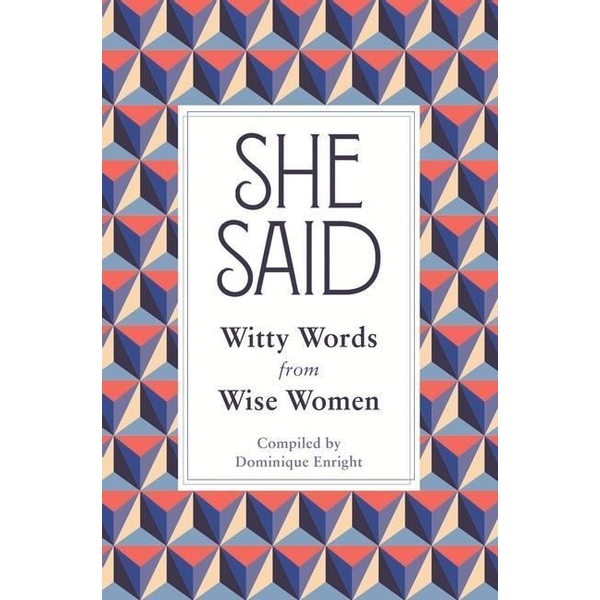 Enright, Dominique - She Said: Witty Words from Wise Women