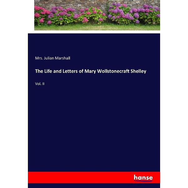Marshall, Mrs. Julian - The Life and Letters of Mary Wollstonecraft Shelley