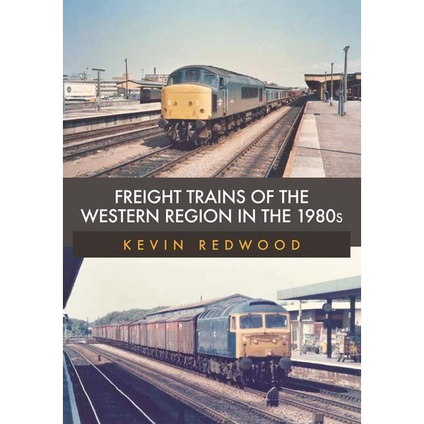 Redwood, Kevin - Freight Trains of the Western Region in the 1980s