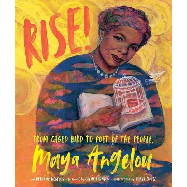 Hegedus, Bethany - Rise!: From Caged Bird to Poet of the People, Maya Angelou