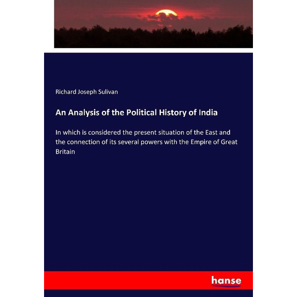 Sulivan, Richard Joseph - An Analysis of the Political History of India