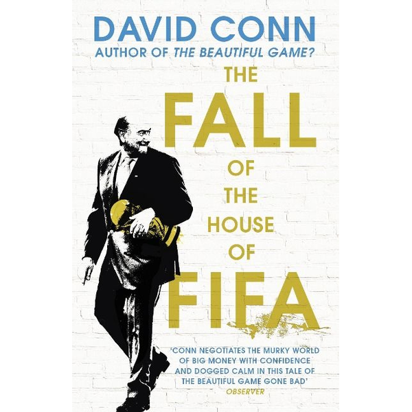 Conn, David - The Fall of the House of Fifa