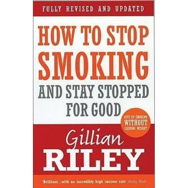 Riley, Gillian - How To Stop Smoking And Stay Stopped For Good